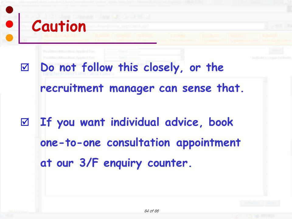 84 of 86  Do not follow this closely, or the recruitment manager can sense that.  If you want individual advice, book one-to-one consultation appoin