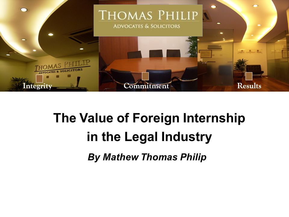 Integrity Commitment Results By Mathew Thomas Philip The Value of Foreign Internship in the Legal Industry