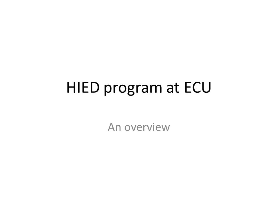 HIED program at ECU An overview