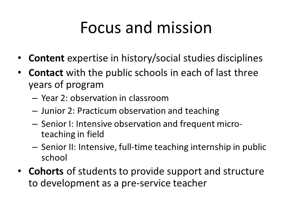 Focus and mission Content expertise in history/social studies disciplines Contact with the public schools in each of last three years of program – Yea