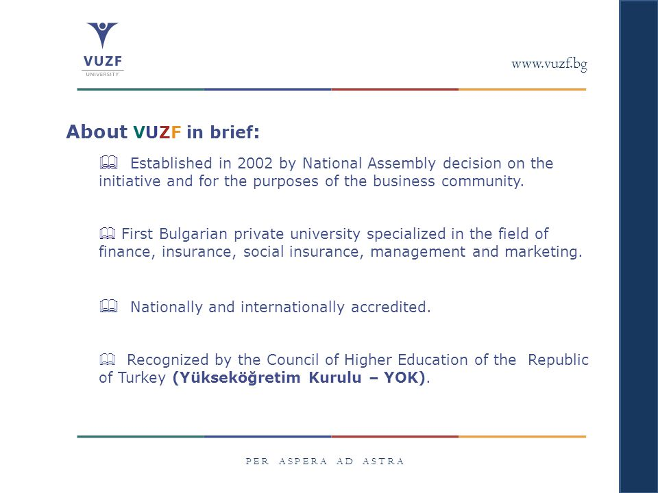 P E R A S P E R A A D A S T R A About VUZF in brief :  Established in 2002 by National Assembly decision on the initiative and for the purposes of th