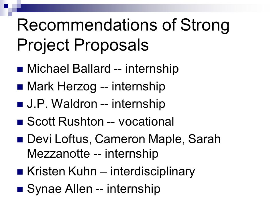 Recommendations of Strong Project Proposals Michael Ballard -- internship Mark Herzog -- internship J.P. Waldron -- internship Scott Rushton -- vocati