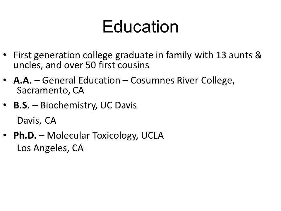 Education First generation college graduate in family with 13 aunts & uncles, and over 50 first cousins A.A.