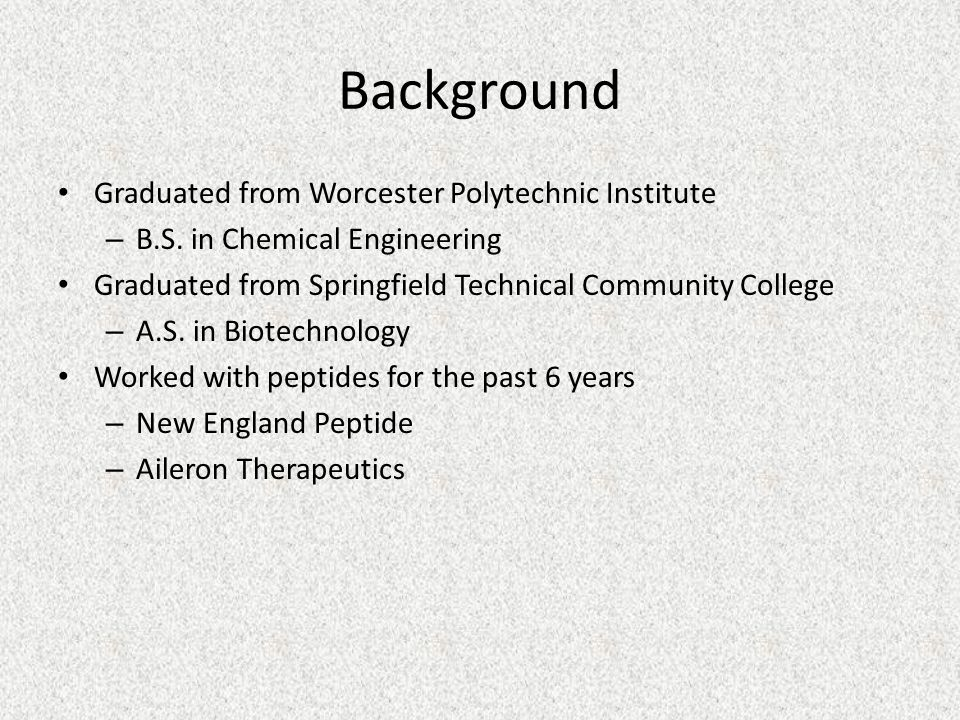 Background Graduated from Worcester Polytechnic Institute – B.S.