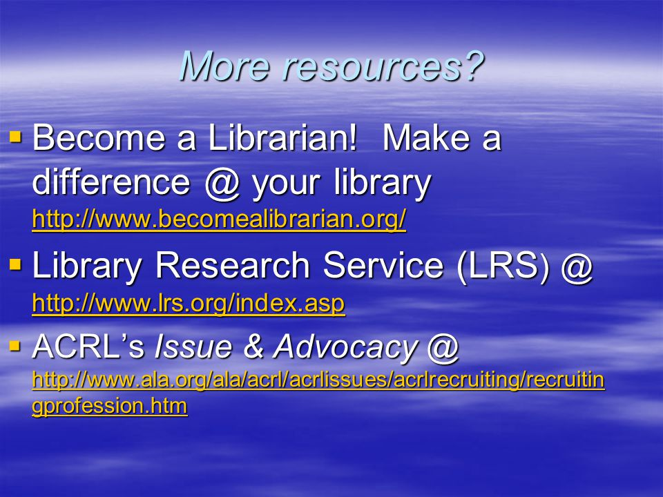 More resources.  Become a Librarian.