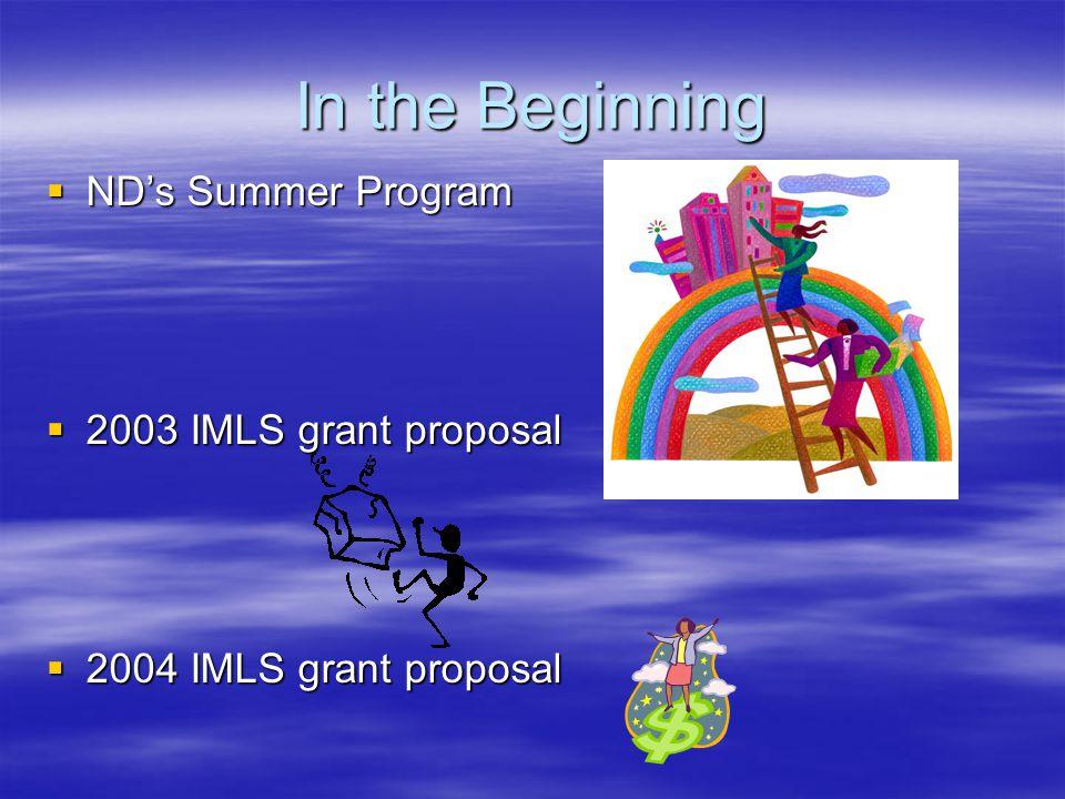 In the Beginning  ND's Summer Program  2003 IMLS grant proposal  2004 IMLS grant proposal