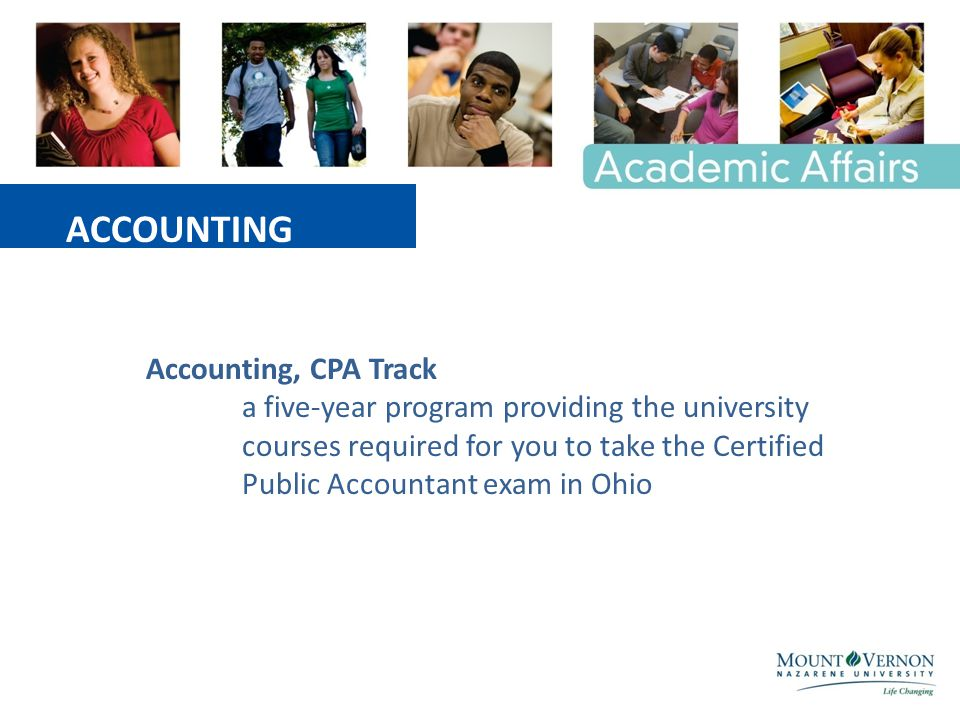 Accounting, CPA Track a five-year program providing the university courses required for you to take the Certified Public Accountant exam in Ohio ACCOUNTING