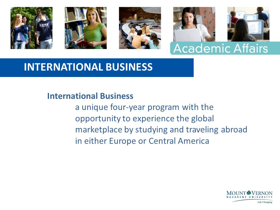 INTERNATIONAL BUSINESS Course Details The student with a major in IB must complete a minor (or another major) in a modern foreign language, in Eastern European Studies, or in Intercultural Studies.