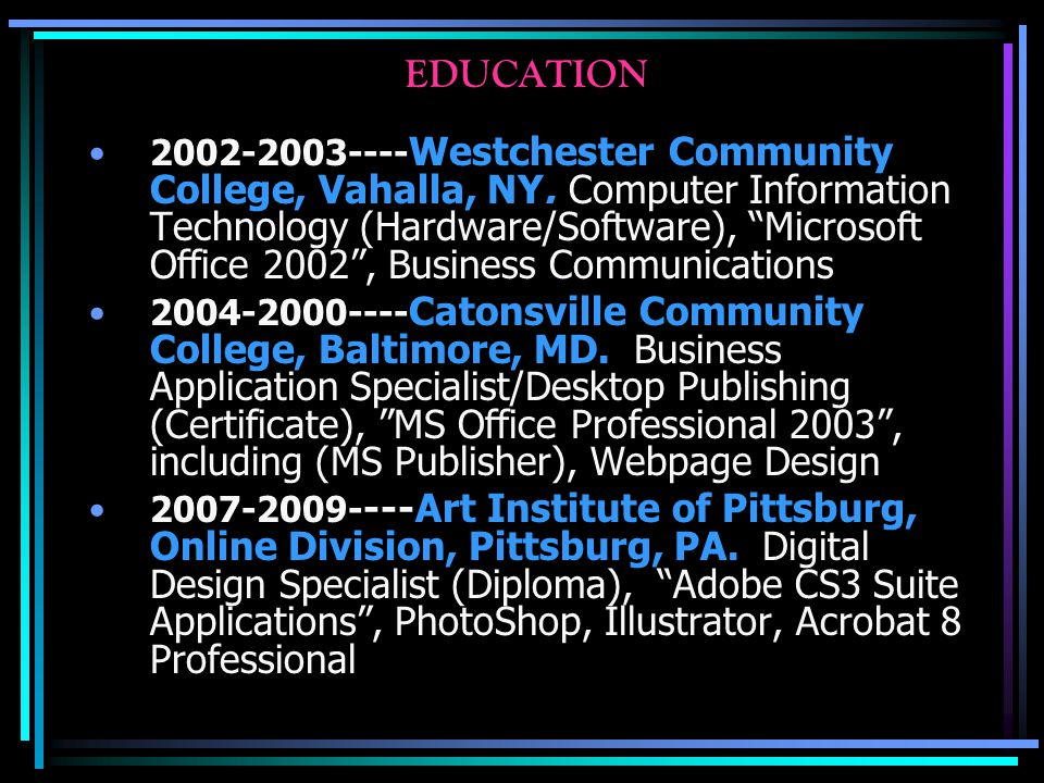 EDUCATION 2002-2003---- Westchester Community College, Vahalla, NY.