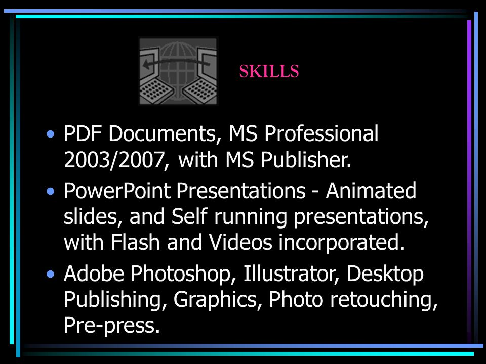 SKILLS PDF Documents, MS Professional 2003/2007, with MS Publisher.