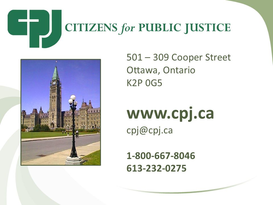 501 – 309 Cooper Street Ottawa, Ontario K2P 0G5 www.cpj.ca cpj@cpj.ca 1-800-667-8046 613-232-0275 CITIZENS for PUBLIC JUSTICE