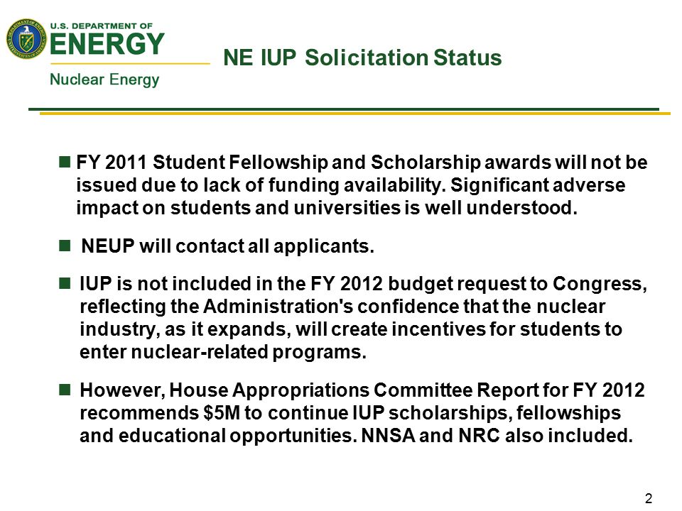 2 NE IUP Solicitation Status FY 2011 Student Fellowship and Scholarship awards will not be issued due to lack of funding availability. Significant adv