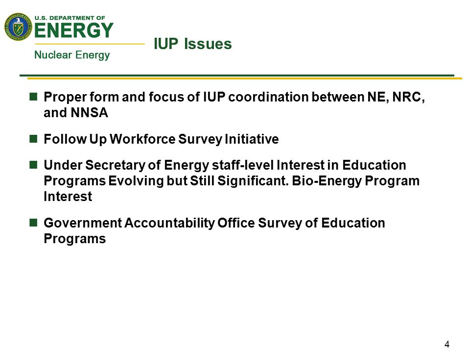 4 IUP Issues Proper form and focus of IUP coordination between NE, NRC, and NNSA Follow Up Workforce Survey Initiative Under Secretary of Energy staff