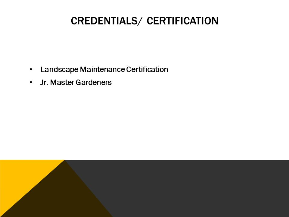 CREDENTIALS/ CERTIFICATION Landscape Maintenance Certification Jr. Master Gardeners