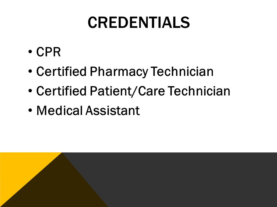 CREDENTIALS CPR Certified Pharmacy Technician Certified Patient/Care Technician Medical Assistant
