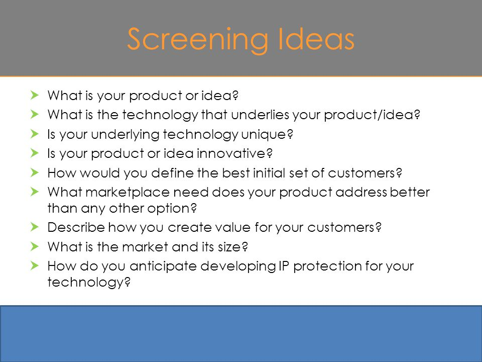 Screening Ideas  What is your product or idea.