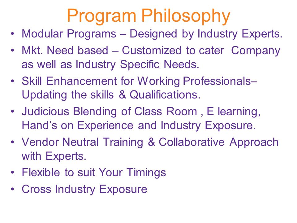 Program Philosophy Modular Programs – Designed by Industry Experts. Mkt. Need based – Customized to cater Company as well as Industry Specific Needs.