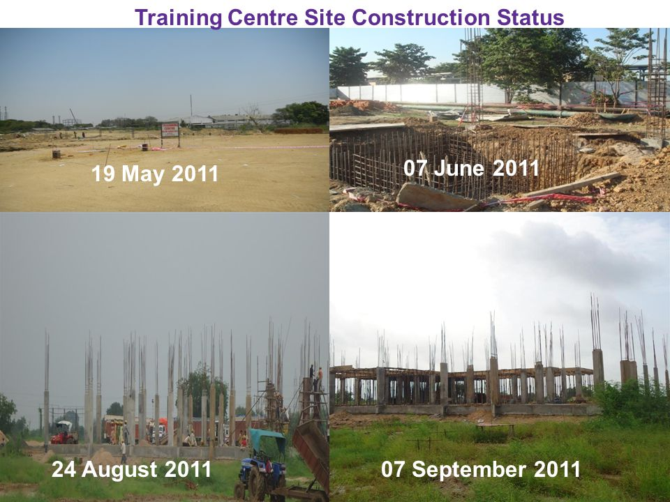 Training Centre Site Construction Status 19 May 2011 24 August 2011 07 June 2011 07 September 2011