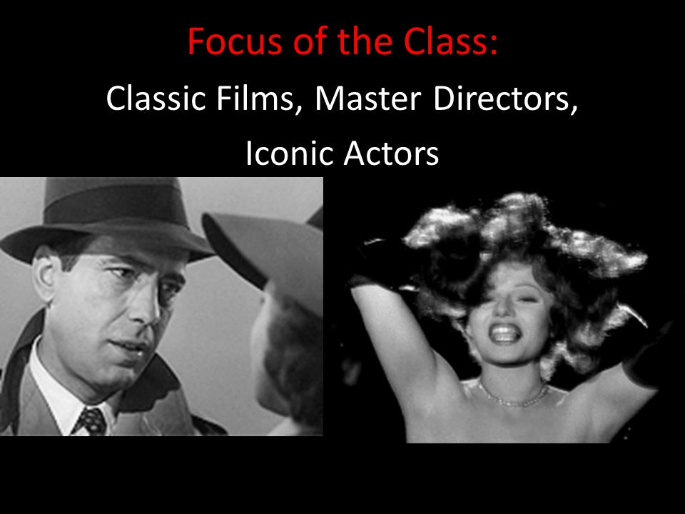Focus of the Class: Classic Films, Master Directors, Iconic Actors