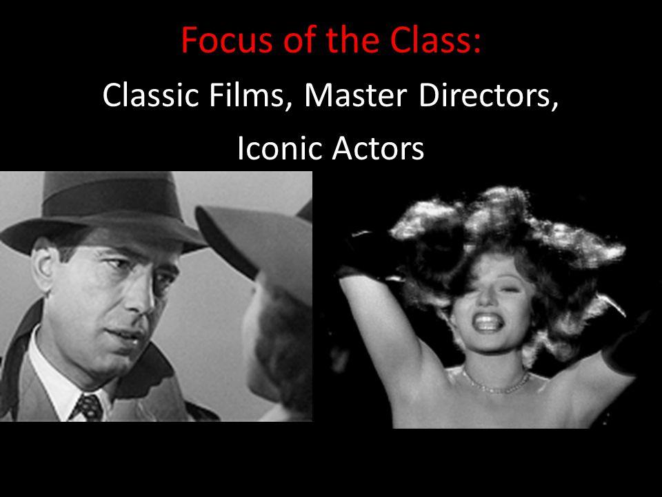 Focus of the Class: Classic Films, Master Directors, Iconic Actors