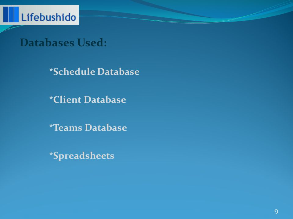 Databases Used: *Schedule Database *Client Database *Teams Database *Spreadsheets 9