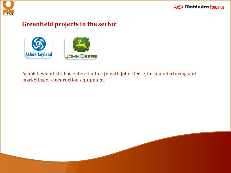 Greenfield projects in the sector Ashok Leyland Ltd has entered into a JV with John Deere, for manufacturing and marketing of construction equipment.