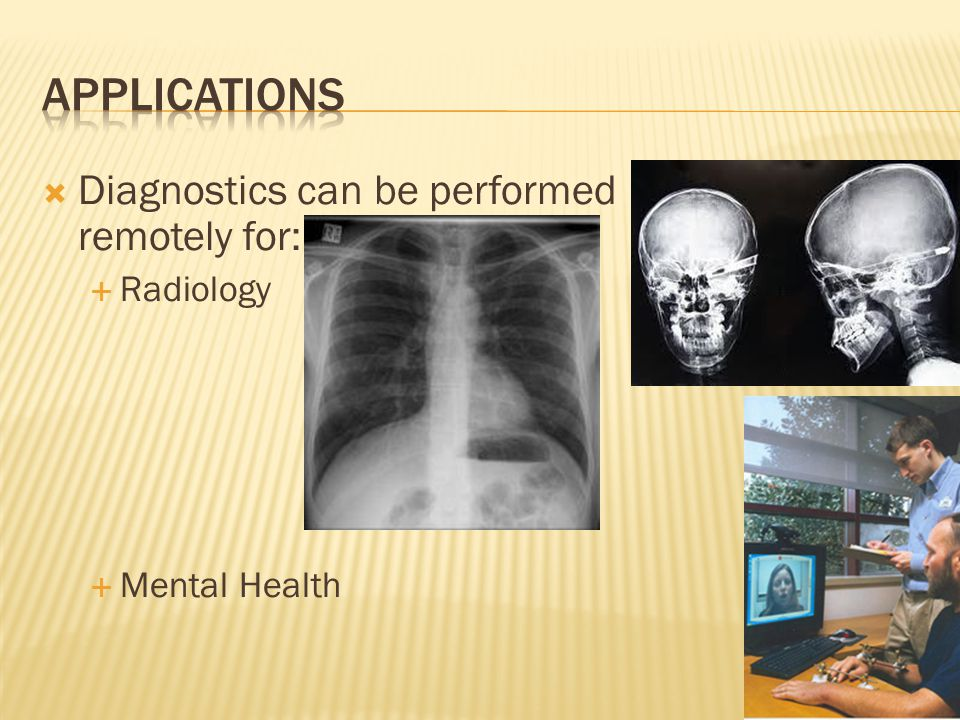  Diagnostics can be performed remotely for:  Radiology  Mental Health