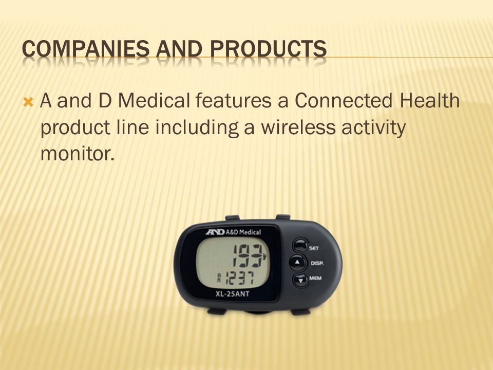  A and D Medical features a Connected Health product line including a wireless activity monitor.