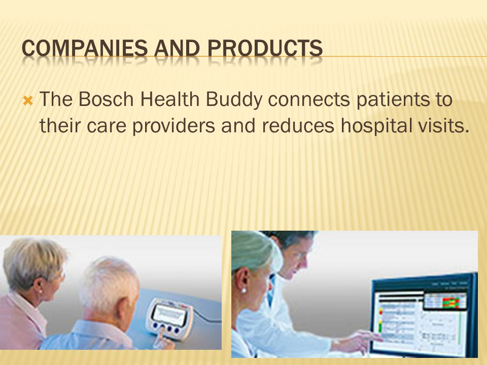  The Bosch Health Buddy connects patients to their care providers and reduces hospital visits.