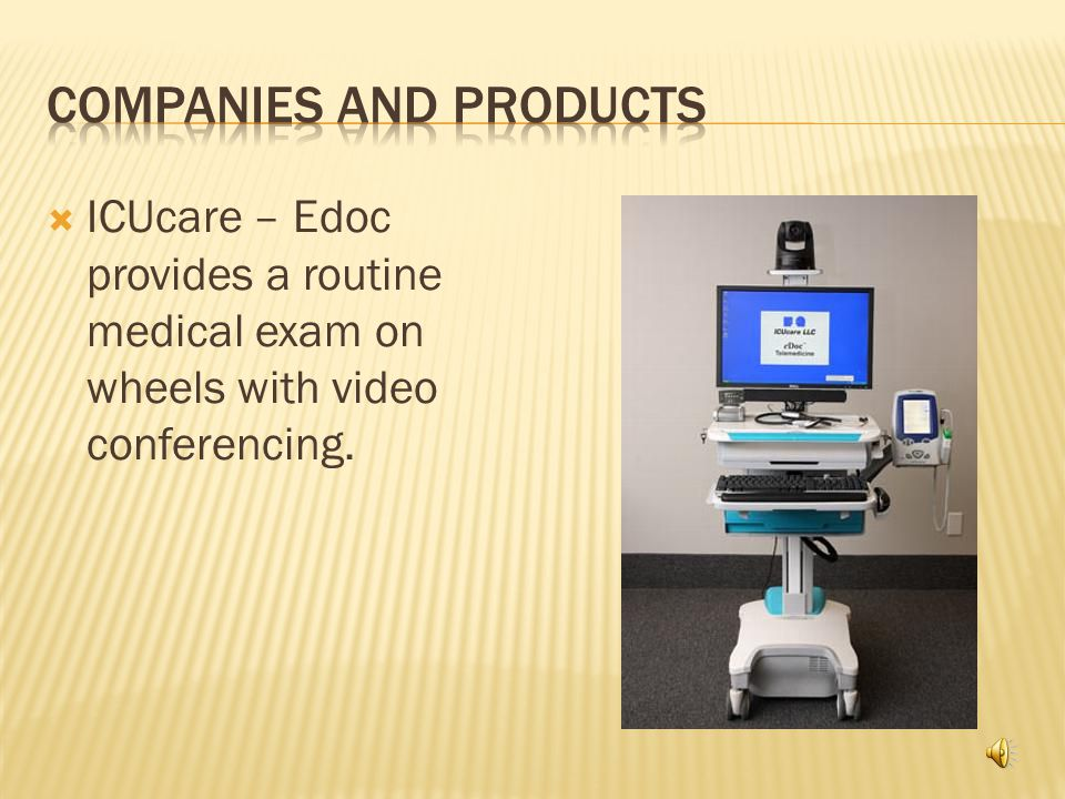  ICUcare – Edoc provides a routine medical exam on wheels with video conferencing.
