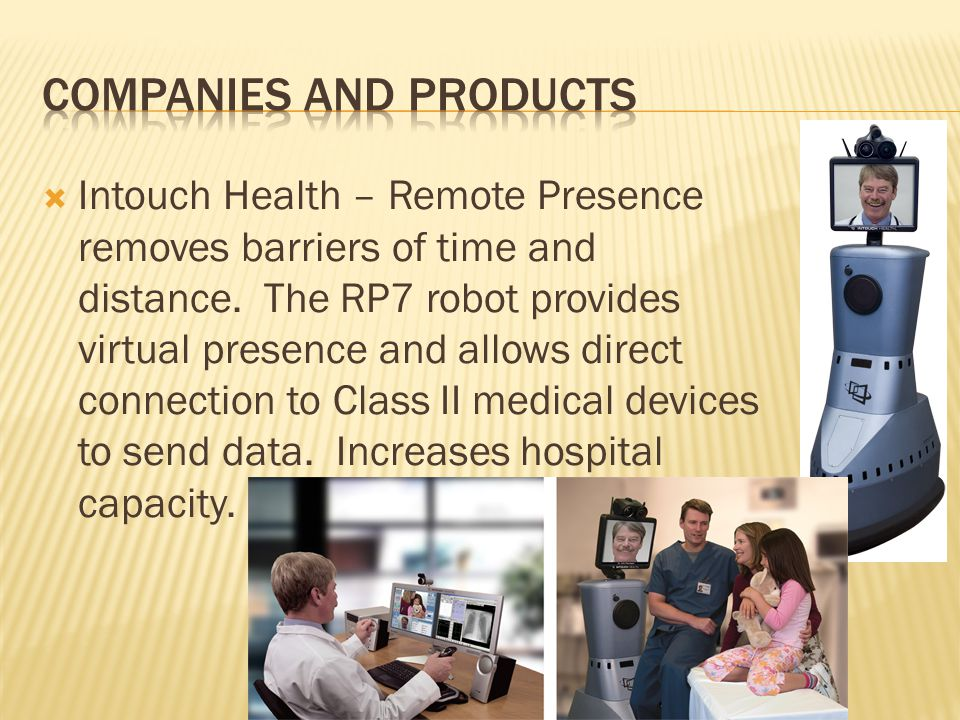  Intouch Health – Remote Presence removes barriers of time and distance.