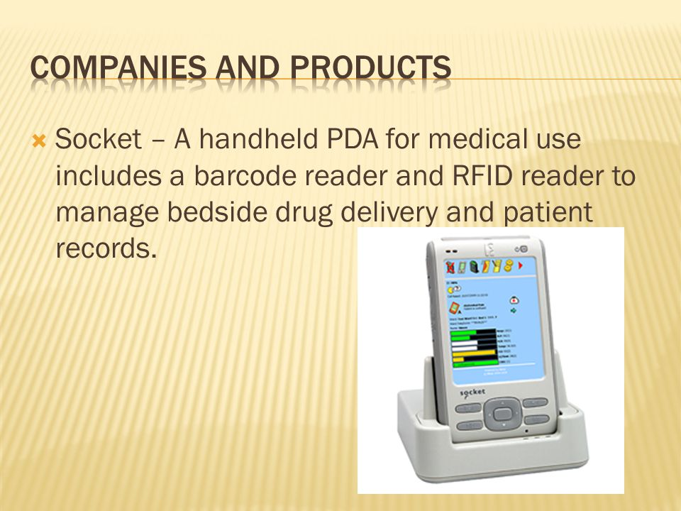  Socket – A handheld PDA for medical use includes a barcode reader and RFID reader to manage bedside drug delivery and patient records.