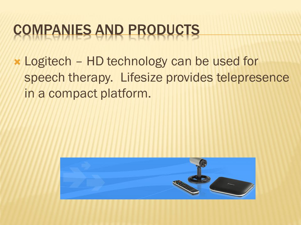  Logitech – HD technology can be used for speech therapy. Lifesize provides telepresence in a compact platform.