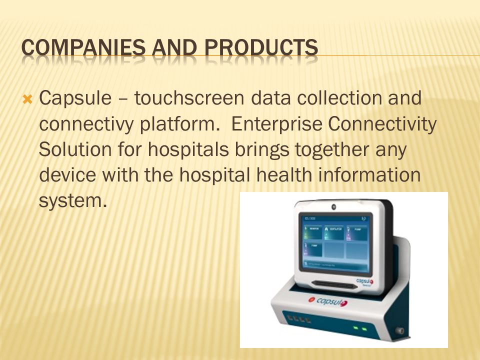  Capsule – touchscreen data collection and connectivy platform. Enterprise Connectivity Solution for hospitals brings together any device with the ho