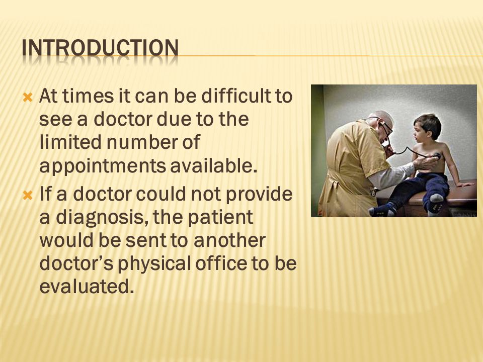  At times it can be difficult to see a doctor due to the limited number of appointments available.