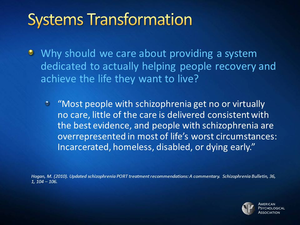 A MERICAN P SYCHOLOGICAL A SSOCIATION Why should we care about providing a system dedicated to actually helping people recovery and achieve the life t