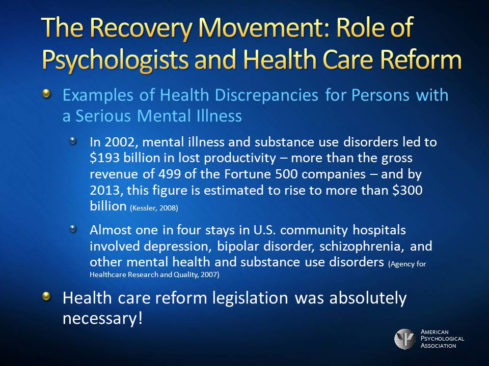 A MERICAN P SYCHOLOGICAL A SSOCIATION Examples of Health Discrepancies for Persons with a Serious Mental Illness In 2002, mental illness and substance