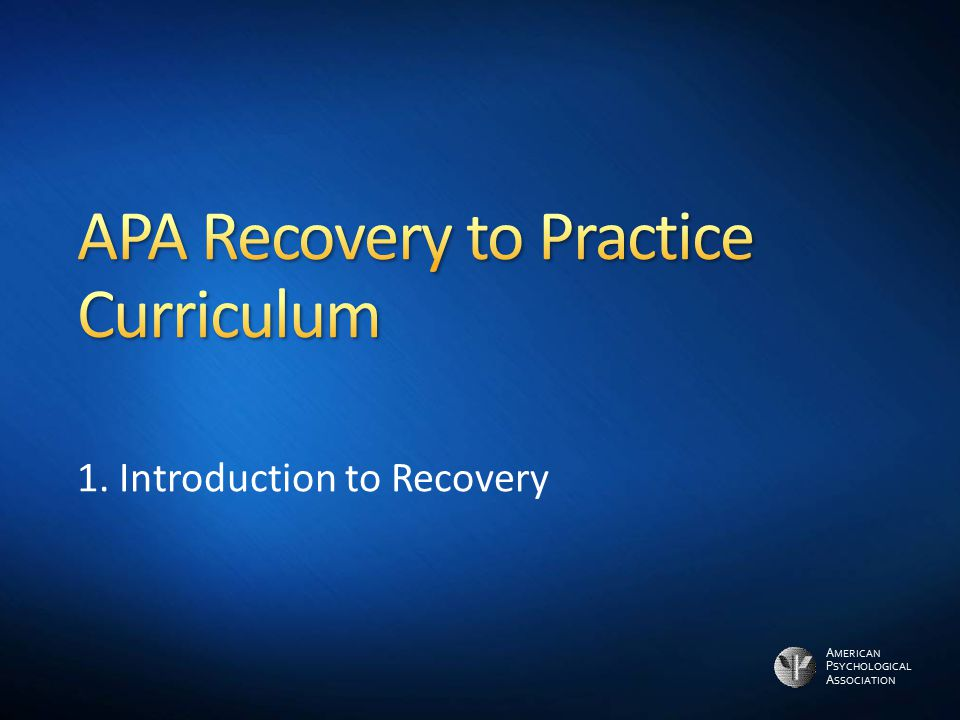 A MERICAN P SYCHOLOGICAL A SSOCIATION 1. Introduction to Recovery
