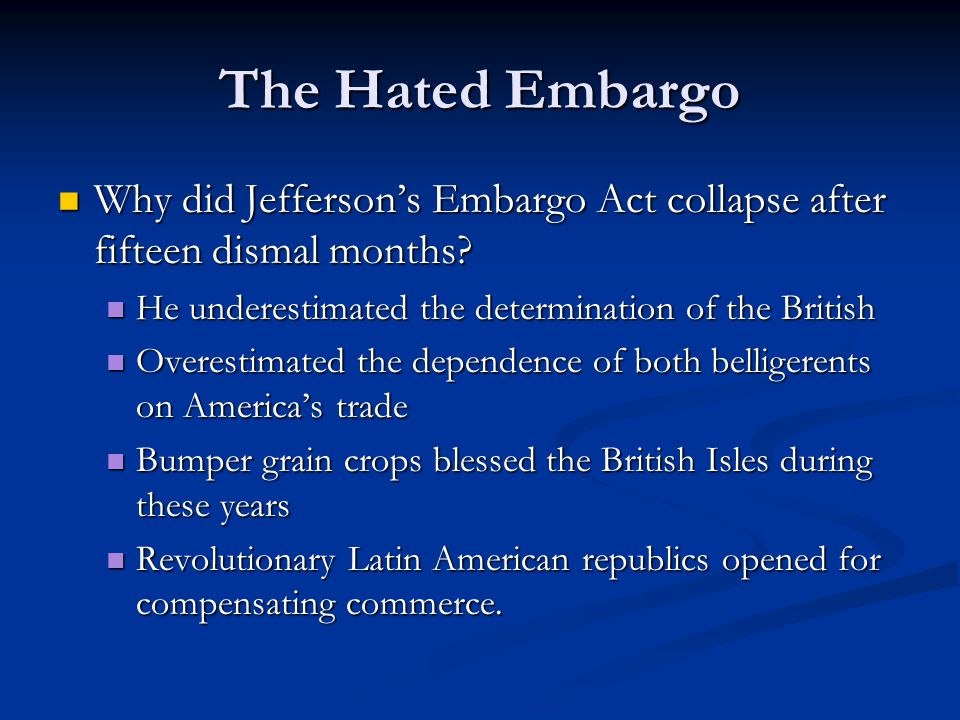 The Hated Embargo Why did Jefferson's Embargo Act collapse after fifteen dismal months.