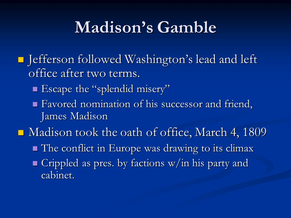 Madison's Gamble Jefferson followed Washington's lead and left office after two terms.