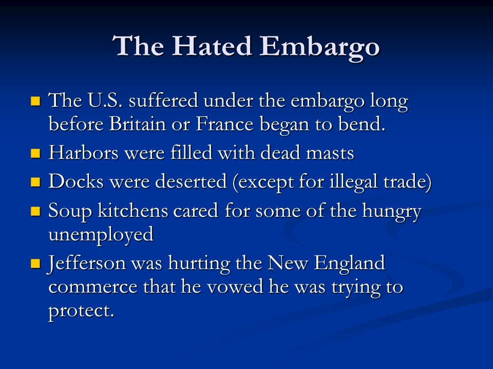 The Hated Embargo Farmers in the South and West (strongholds of Jefferson) suffered no less.