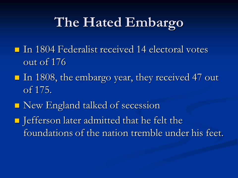 The Hated Embargo Yielding to public anger, Congress repealed the embargo on March 1, 1809, three days before Jefferson retirement.