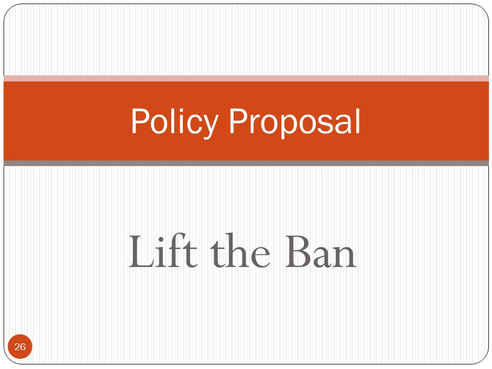 Lift the Ban 26 Policy Proposal