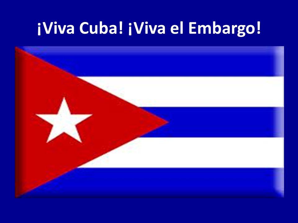 ¡Viva Cuba! ¡Viva el Embargo!