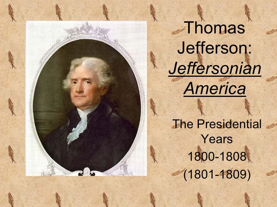 Thomas Jefferson: Jeffersonian America The Presidential Years 1800-1808 (1801-1809)