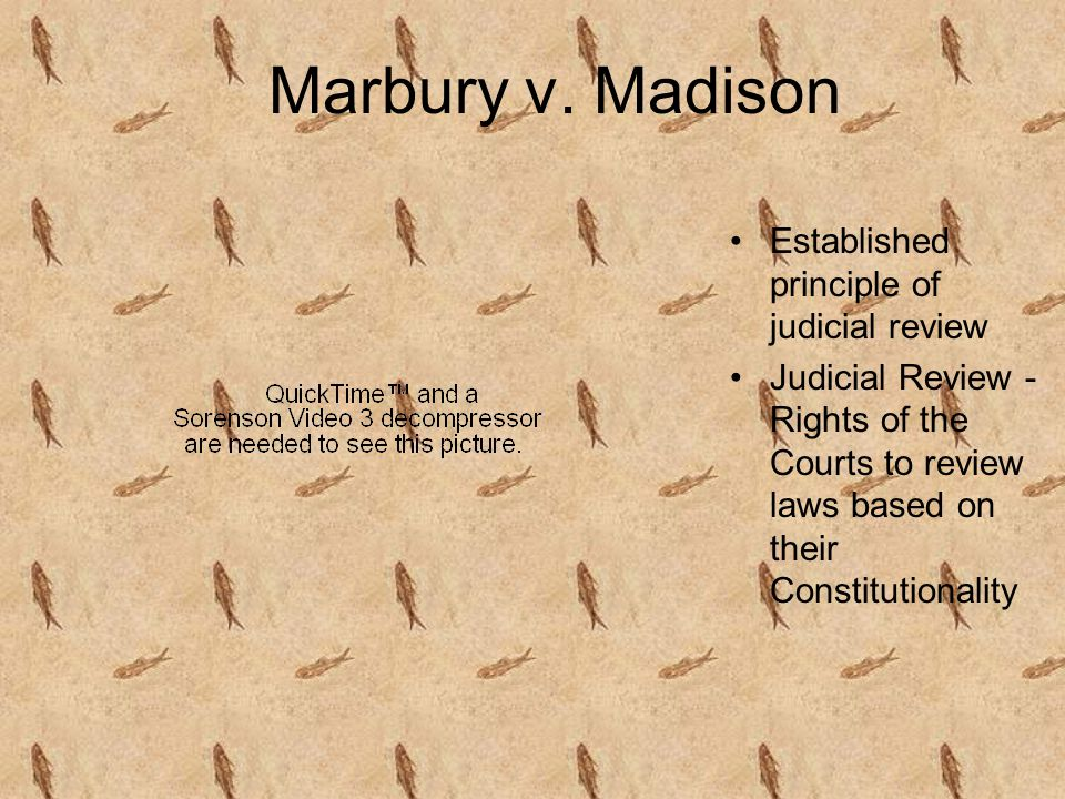 Marbury v. Madison Established principle of judicial review Judicial Review - Rights of the Courts to review laws based on their Constitutionality