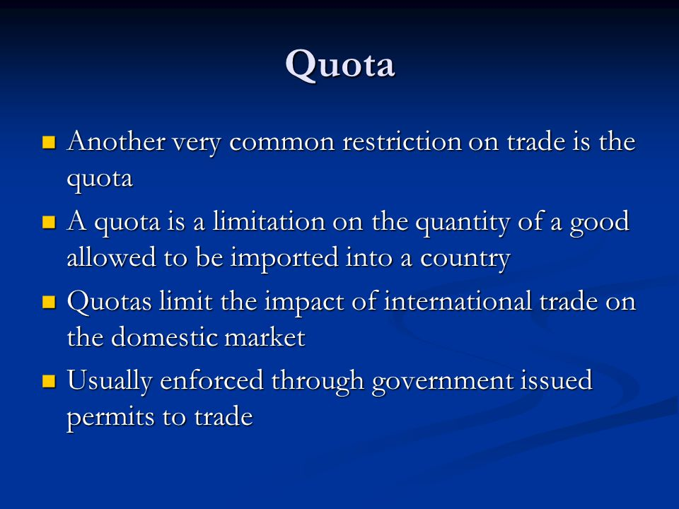 Quota Another very common restriction on trade is the quota Another very common restriction on trade is the quota A quota is a limitation on the quant