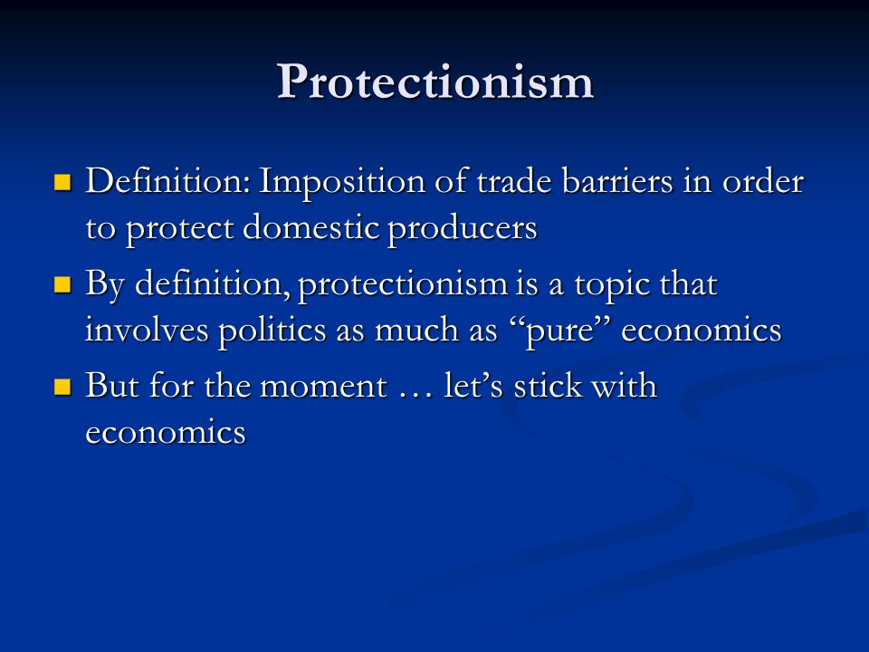 Types of Protectionism Direct Direct  Embargo  Tariff  Quota  Subsidy Indirect Indirect  Voluntary Export Restraint (VER)  Exchange rate controls  Import licenses  Regulatory and administrative barriers