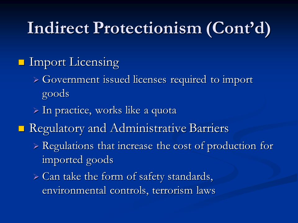 Indirect Protectionism (Cont'd) Import Licensing Import Licensing  Government issued licenses required to import goods  In practice, works like a qu