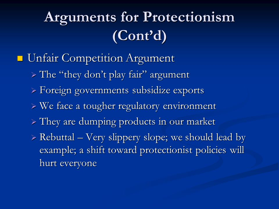 "Arguments for Protectionism (Cont'd) Unfair Competition Argument Unfair Competition Argument  The ""they don't play fair"" argument  Foreign governmen"